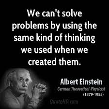 we can't solve problems by suing the same kind of thinking we used when we created them
